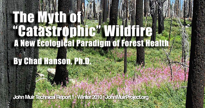 Myth-of-Catastrophic-Wildfire-New-Ecological-Paradigm-Forest-Health-Chad-Hanson-John-Muir-Project.com-COVER.jpg